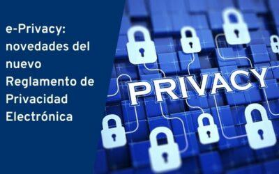 e-Privacy: novedades del nuevo Reglamento de Privacidad Electrónica